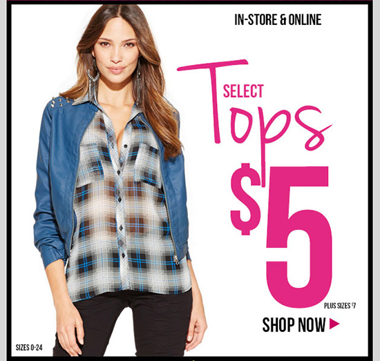 MLK Sale Event - Select Tops - $5! Plus $7. In-Stores and Online - SHOP NOW!