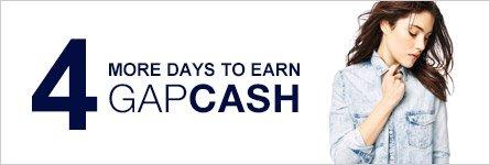 4 MORE DAYS TO EARN GAPCASH
