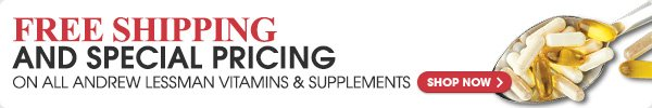 FREE SHIPPING AND SPECIAL PRICING ON ALL ANDREW LESSMAN VITAMINS & SUPPLEMENTS | SHOP NOW