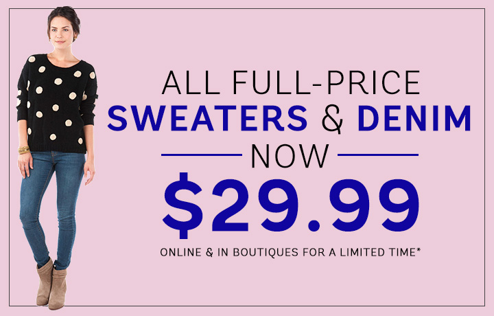 All full-Price Sweaters & Denim Now $29.99!