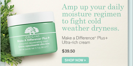 Amp up your daily mositure regimen to fight cold weather dryness Make a Difference Plus Ultra rich cream 39.50 dollars SHOP NOW