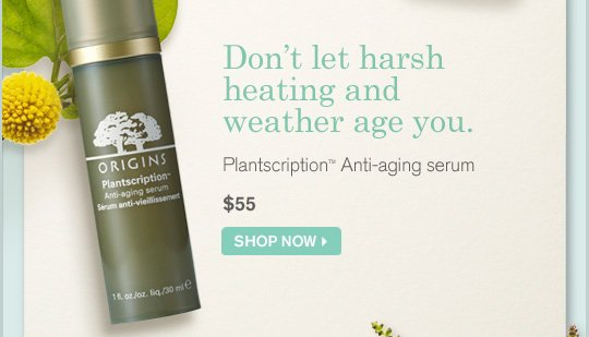 Dont let harsh heating and weather age you Plantscription Anti aging serum 55 dollars SHOP NOW