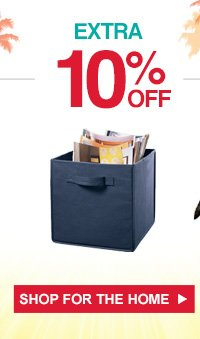 EXTRA 10% OFF | SHOP FOR THE HOME