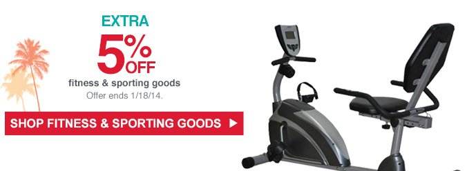 EXTRA 5% OFF fitness & sporting goods | Offer ends 1/18/14. SHOP FITNESS & SPORTING GOODS