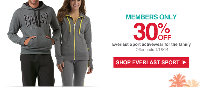 MEMBERS ONLY | 30% OFF Everlast Sport activewear for the family | Offer ends 1/18/14. | SHOP EVERLAST SPORT