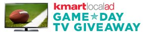 kmart local ad | GAME DAY | TV GIVEAWAY