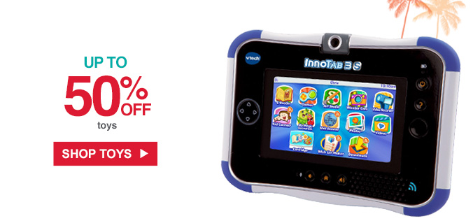 UP TO 50% OFF toys | SHOP TOYS