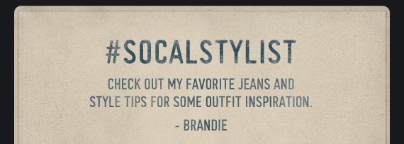 #SOCALSTYLIST CHECK OUT MY FAVORITE JEANS AND STYLE TIPS FOR SOME  OUTFIT INSPIRATION. -BRANDIE