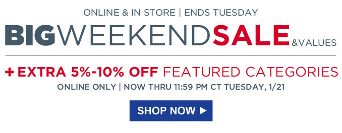 ONLINE & IN STORE | ENDS TUESDAY | BIG WEEKEND SALE & VALUES | +EXTRA 5%-10% OFF FEATURED CATEGORIES | SHOP NOW