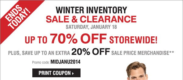 ENDS TODAY! Winter Inventory Sale and Clearance - up to 70% off storewide! Plus, save up to an extra 20% off sale price merchandise** Print coupon.