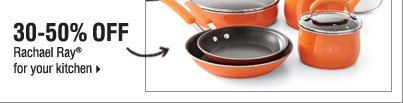 30-50% off Rachael Ray® cookware and ceramic bakeware.