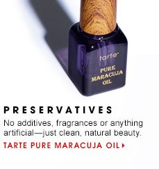 3 PRESERVATIVES No additives, fragrances or anything artificialâ??just clean, natural beauty. Tarte Pure Maracuja Oil