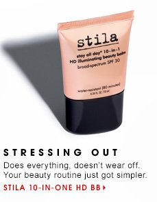 4 STRESSING OUT Does everything, doesn't wear off. Your beauty routine just got simpler. Stila 10-in-One HD BB