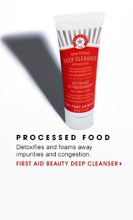 12 PROCESSED FOOD Detoxifies and foams away impurities and congestion. First Aid Beauty Deep Cleanser