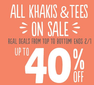 ALL KHAKIS & TEES ON SALE | REAL DEALS FROM TOP TO BOTTOM! ENDS 2/1 | UP TO 40% OFF
