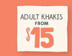 ADULT KHAKIS FROM $15