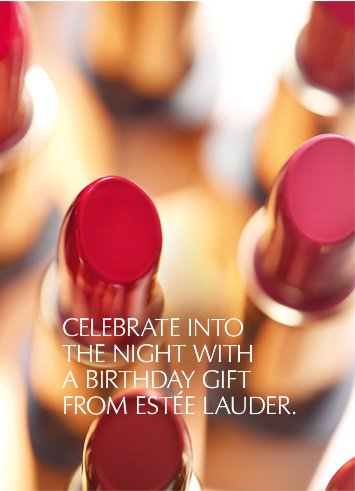 CELEBRATE INTO THE NIGHT WITH A BIRTHDAY GIFT FROM ESTÉE LAUDER.