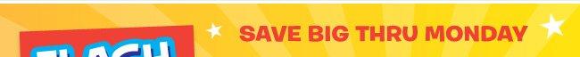 save big thru Monday