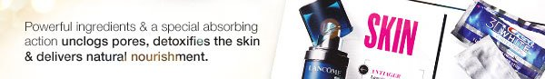 Powerful ingredients and a special absorbing action unclogs pores, detoxifies the skin and delivers natural nourishment.