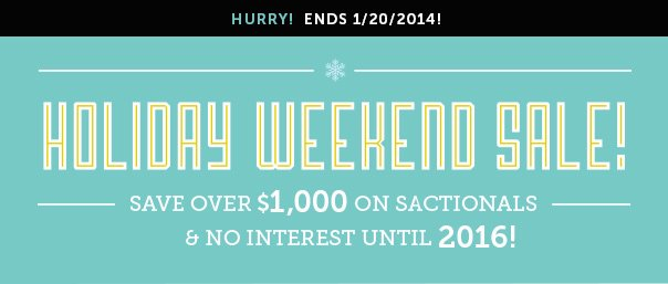 Hurry - Ends 1/20/2014! Holiday Weekend Sale - Save Over $1,000 On Sactionals & No Interest Until 2016!