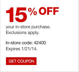 15% off  your in-store purchase. Exclusions apply. In-store code: 42400. Expires  1/21/14. Get coupon.