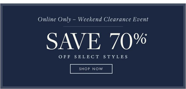 ONLINE ONLY - WEEKEND CLEARANCE EVENT