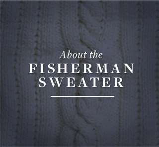 ABOUT THE FISHERMAN SWEATER