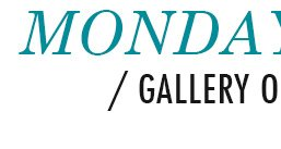 Monday - Gallery Opening
