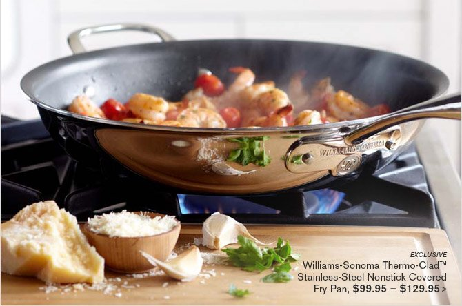 EXCLUSIVE -- Williams-Sonoma Thermo-Clad™ Stainless-Steel Nonstick Covered Fry Pan, $99.95 - $129.95 >