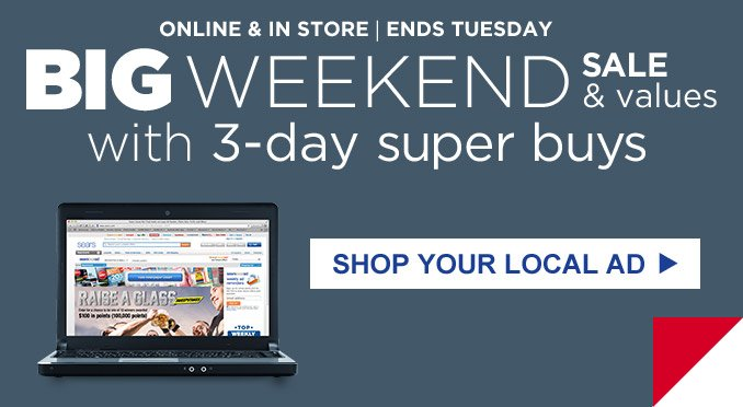 ONLINE & IN STORE | ENDS TUESDAY | BIG WEEKEND SALE & VALUES ith 3-day super buys | SHOP YOUR LOCAL AD