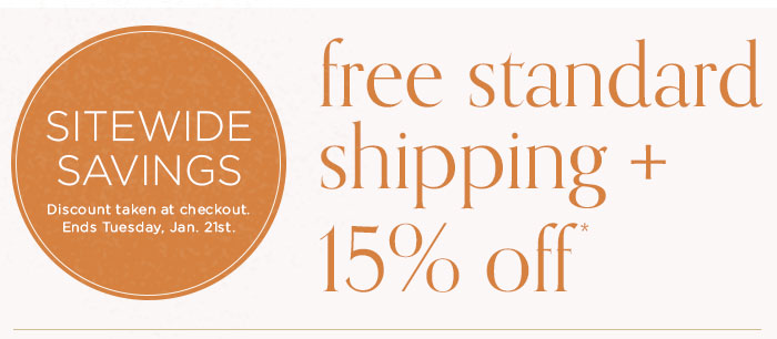 Sitewide Savings: 15% Off + Free Standard Shipping. Ends Tuesday 21st.