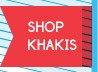 SHOP KHAKIS