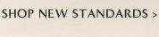 SHOP NEW STANDARDS
