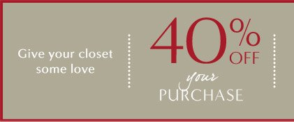 Give your closet some love   40% OFF your PURCHASE