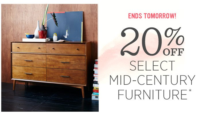 Ends Tomorrow! 20% Off Select Mid-Century Furniture*