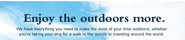 Enjoy the outdoors more.