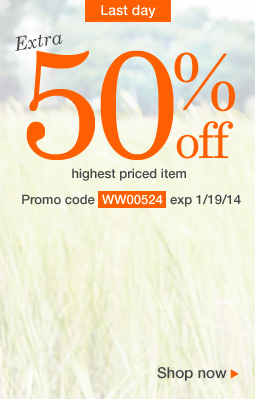 Extra 50% Off highest priced item! Use promo code WW00524. Expires 1/19/14
