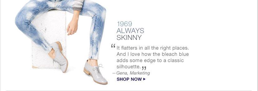 1969 ALWAYS SKINNY | SHOP NOW