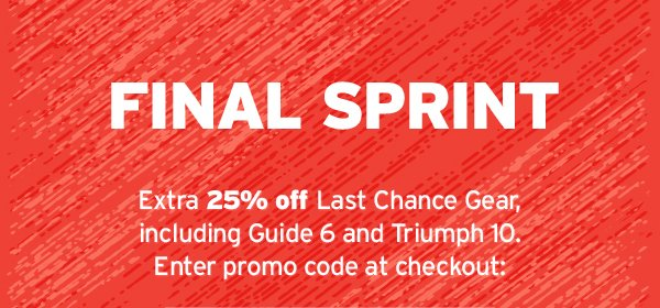 ENDS TODAY! 25% OFF LAST CHANCE GEAR