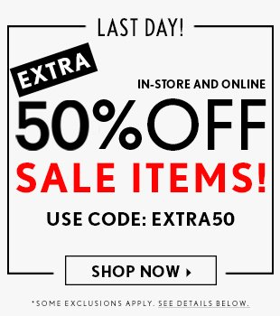 Last Day for Extra 50% Off Sale Items!