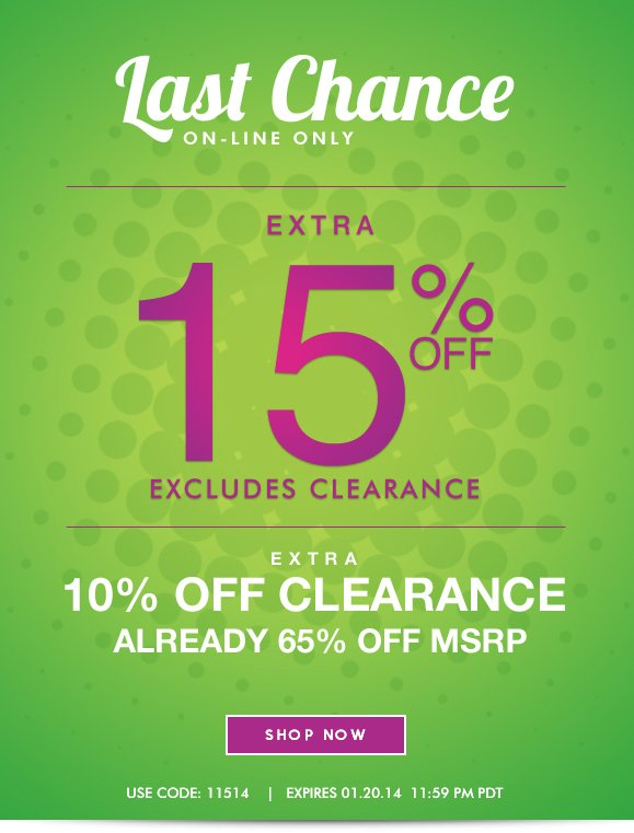 LAST CHANCE! ON-LINE ONLY: Extra 15% OFF Sale! Use Code 11514 Plus Enjoy Extra 10% OFF Clearance Items! Hurry, Shop Now and SAVE!