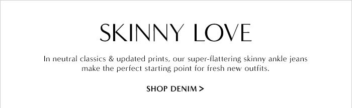 SKINNY LOVE | SHOP DENIM