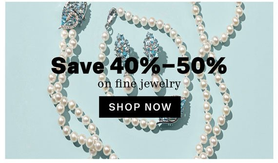 Save 40%-50% on fine jewelry. Shop Now.