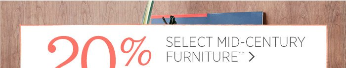 20% Off Select Mid-Century Furniture**.