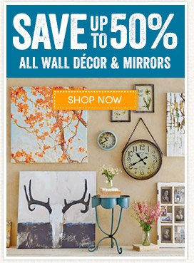 Save up to 50% on Wall Décor, Framed Art & Mirrors!