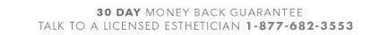 30 day money back guarantee - talk to a licensed esthetician