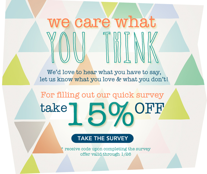 Whatcha think? Tell us and get 15% off Everything!