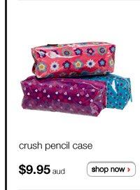 crush pencil case - $9.95aud - shop now >