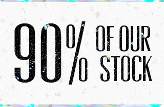 90% of Our Stock