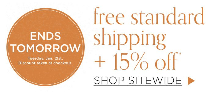 Ends Tomorrow: 15% Off sitewide + Free Standard Shipping